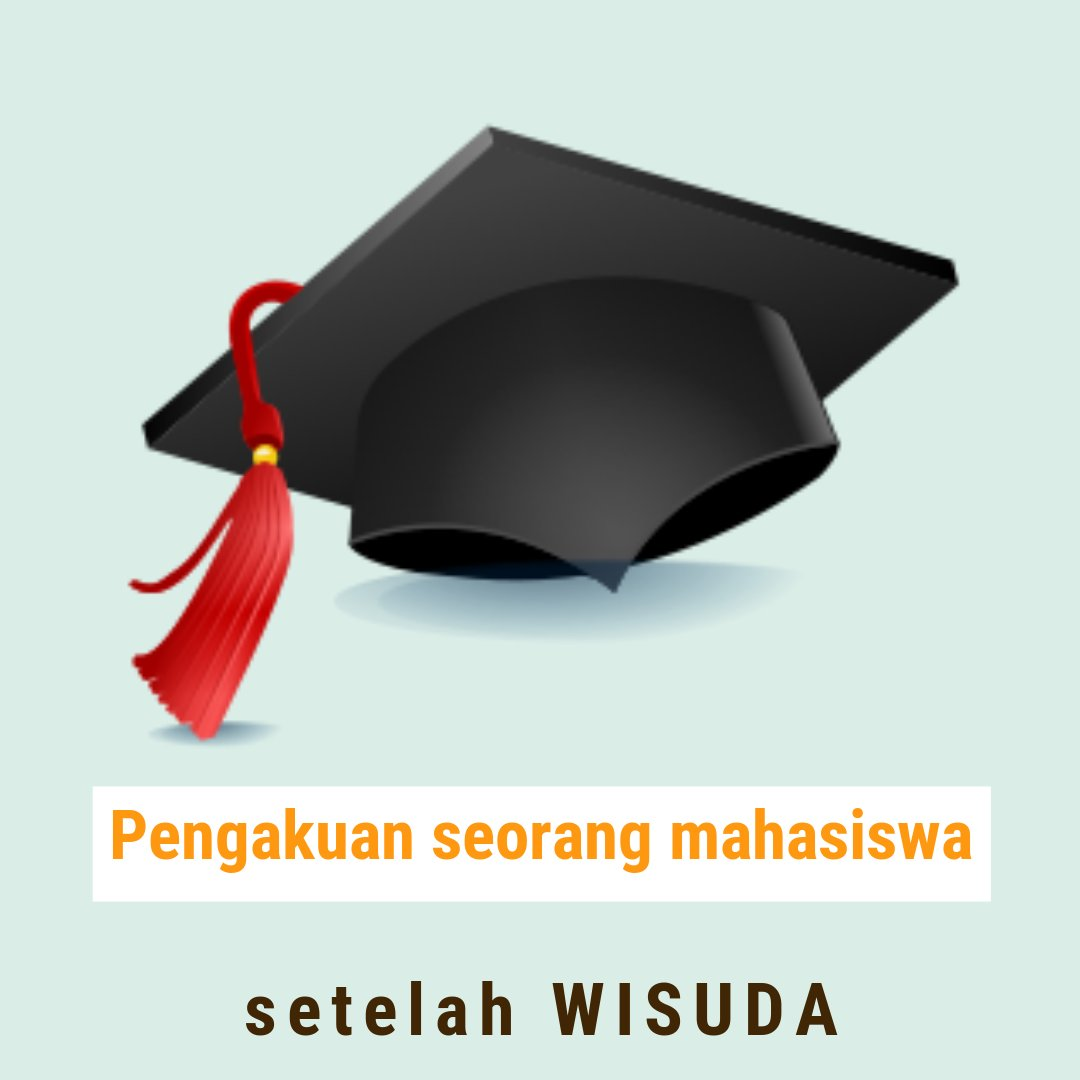 Pengakuan Mahasiswa Setelah Wisuda